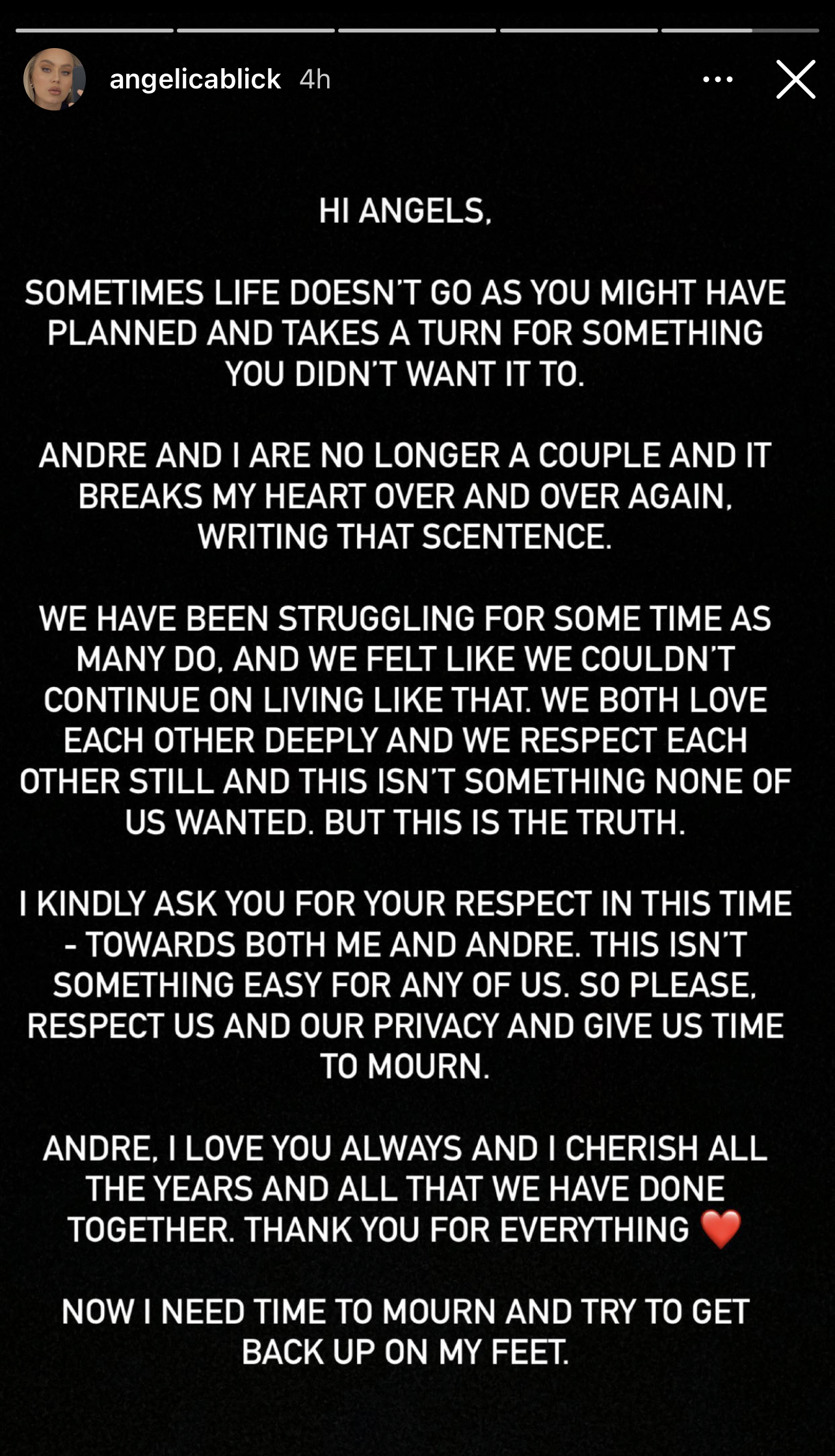 Angelica: Hi Angels, Sometimes life doesn't go as you might have planned and takes a turn for something you didn't want it to. André and I are no longer a couple and it breaks my heart over and over again, writing that sentence. We have been struggling for some time as many do, and we felt like we couldn't continue on living like that. We both love each other deeply and we respect each other still and this sin't something none of us wanted. But this is the truth. I kind ask you for your respect in this time - towards both me and Andre. This isn't something easy for any of us. So please, respect us and our privacy and give us time to mourn. Andre, I love you always and I cherish all the years and all that we have done together. Thank you for everything. <3 Now I need to mourn and try to get back up on my feet.